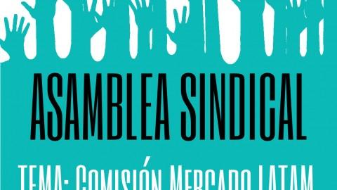 Miércoles 9 de Agosto: Asamblea Sindical por Comisión Mercado LATAM